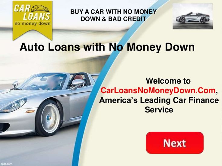 Auto Loans with No Money Down Welcome to CarLoansNoMoneyDown.Com, America's Leading Car Finance Service