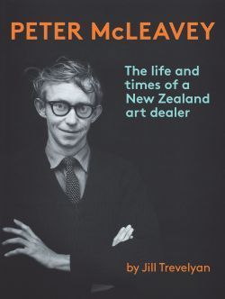 """Peter McLeavey : the life and times of a New Zealand art dealer"", by Jill Trevelyan - a biography of  Wellington art dealer, Peter McLeavey. It charts the development of contemporary art in New Zealand. The research is based on McLeavey's extensive archive, exhibition files and letters to and from artists around New Zealand. 2014 General Non-Fiction Winner and Book of the Year,"