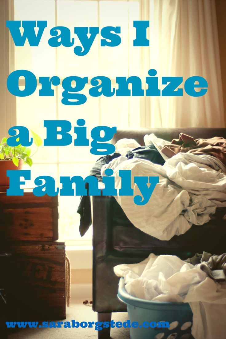 Ways I Organize a Big Family. Laundry, schedules, activities, cooking, and prayer.