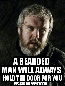 Ill always hold the door for you!  Bearded Hodor memes are hilarious agree?  Beardsoflegend.com