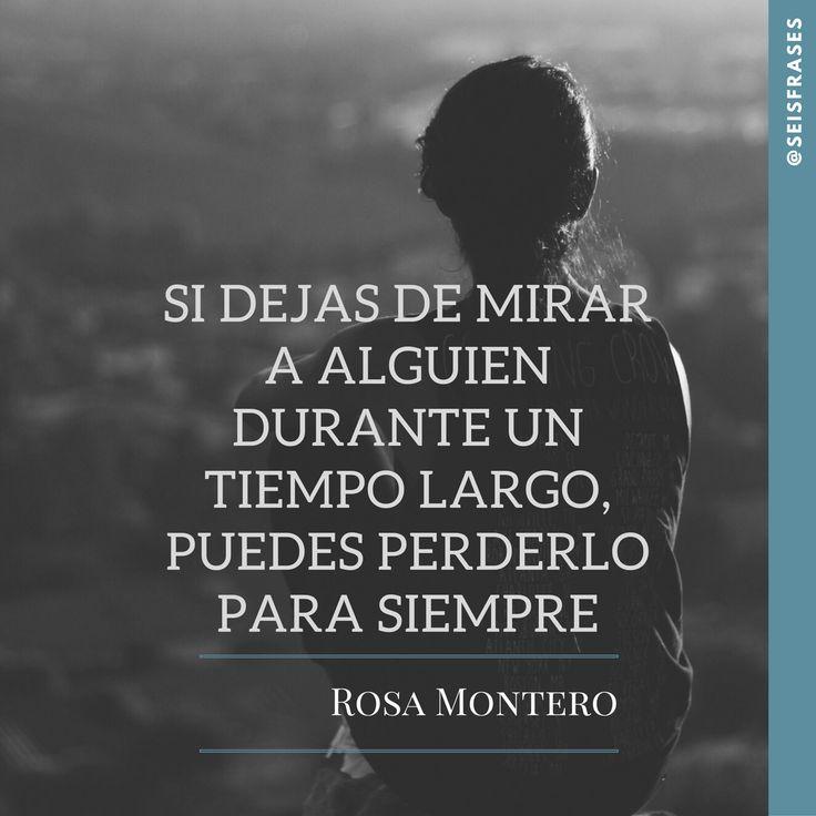 Si dejas de mirar a alguien durante un tiempo largo, puedes perderlo para siempre. Rosa Montero, La Hija Del Canibal.  Síguenos!
