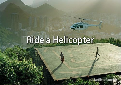 Bucket List Would love to ride in along on a medlink, over the mountains, or 'into a sunset/sunrise'