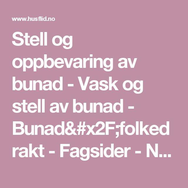 Stell og oppbevaring av bunad -                                 Vask og stell av bunad -                                 Bunad/folkedrakt -                                 Fagsider -                             Norges Husflidslag