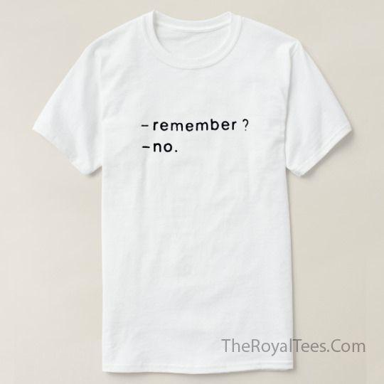 Remember No T Shirt //Price: $15.50 & FREE Shipping //     #customtshirts #cheapcustomshirts #funnytshirts #theroyaltees #tshirtforman #tshirtforwoman #funnyquotetshirts #graphictees #coolgraphictees #gameofthrone #rickandmorty #likeforlike #tshirts #christmasgift #summer #catlover #birthdaygift #picoftheday #OOTD #giftforman #giftforwoman #streetwear #funnychristmasshirts #halloweencostume #halloweentshirt #tshirt #tshirts #tshirtdesign #funnygift #birthdaygift #funnybirthdaygift…