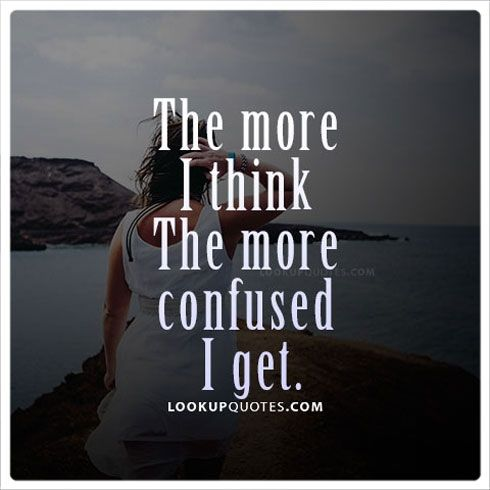 Confused Life Quotes For Facebook Confused About Life Quotes