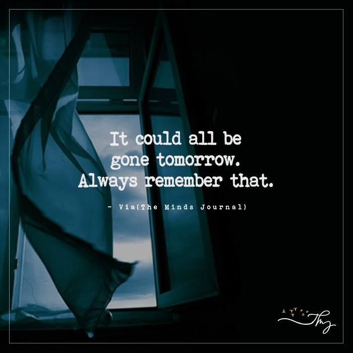 It could all be gone tomorrow - http://themindsjournal.com/it-could-all-be-gone-tomorrow/