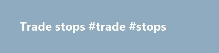 Trade stops #trade #stops http://fitness.nef2.com/trade-stops-trade-stops/  # Legal Notices: Stansberry Research LLC (Stansberry Research) is a publishing company and the indicators, strategies, reports, articles and all other features of our products are provided for informational and educational purposes only and should not be construed as personalized investment advice. Our recommendations and analysis are based on SEC filings, current events, interviews, corporate press releases, and…