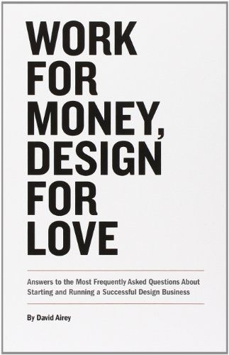 Work for Money, Design for Love: Answers to the Most Freq...