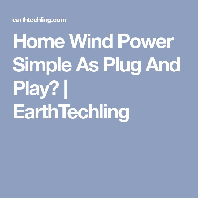 Home Wind Power Simple As Plug And Play?   EarthTechling