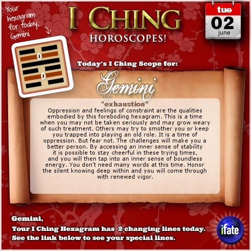Today's I Ching Horoscope for Gemini: You have 2 changing lines!  Click here: http://www.ifate.com/iching_horoscopes_landing.html?I=898798&sign=gemini&d=02&m=06