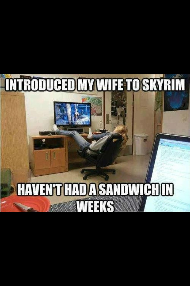 Bahaha...mine knows better than to ask me to do something when playing skyrim.