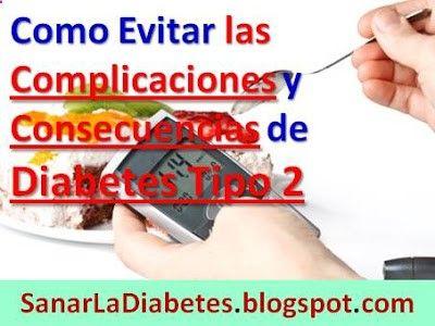 Como Evitar las Complicaciones y Consecuencias de la Diabetes Tipo 2