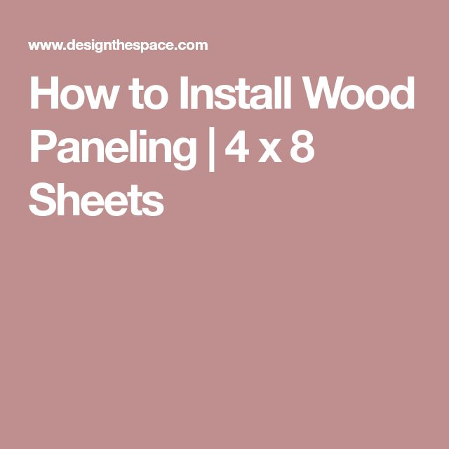How to Install Wood Paneling | 4 x 8 Sheets