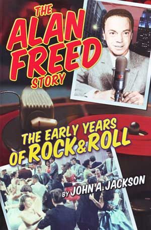 The Alan Freed Story - The Early Years of Rock & Roll Book (2007) by John A. Jackson - Collectables Records $6.95 on OLDIES.com