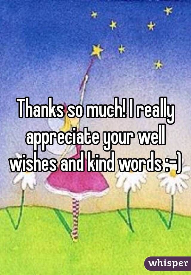 thanks so much i really appreciate your well wishes and kind words