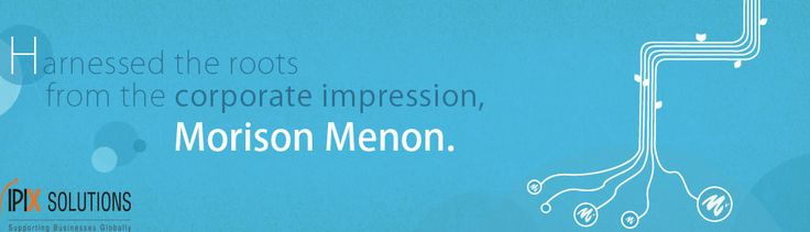 Harnessed the roots from the corporate impression, Morison Menon.