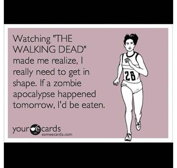 Watching the walking dead made me realize..... #thewalkingdead #ecards #funny #health