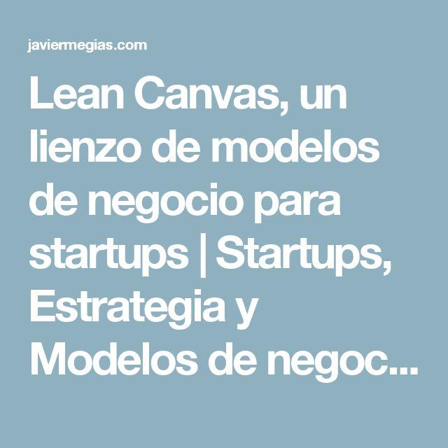 Lean Canvas, un lienzo de modelos de negocio para startups   Startups, Estrategia y Modelos de negocio