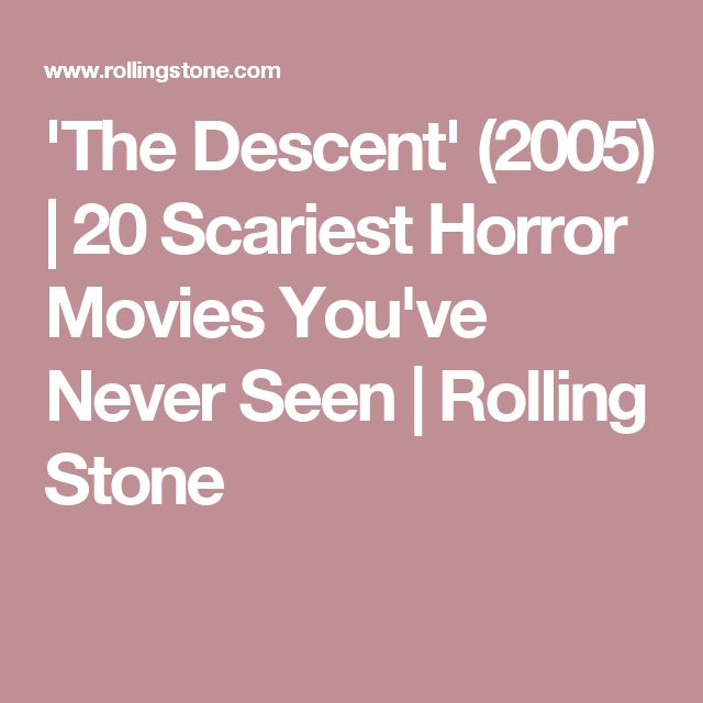 'The Descent' (2005) | 20 Scariest Horror Movies You've Never Seen | Rolling Stone
