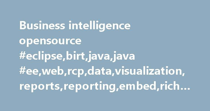 Business intelligence opensource #eclipse,birt,java,java #ee,web,rcp,data,visualization,reports,reporting,embed,rich-client,dashboards http://sudan.nef2.com/business-intelligence-opensource-eclipsebirtjavajava-eewebrcpdatavisualizationreportsreportingembedrich-clientdashboards/  # About What is BIRT? BIRT: The Project BIRT is an open source software project that provides the BIRT technology platform to create data visualizations and reports that can be embedded into rich client and web…