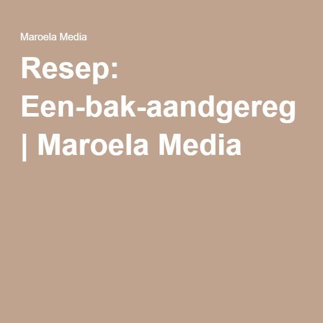Resep: Een-bak-aandgereg   Maroela Media