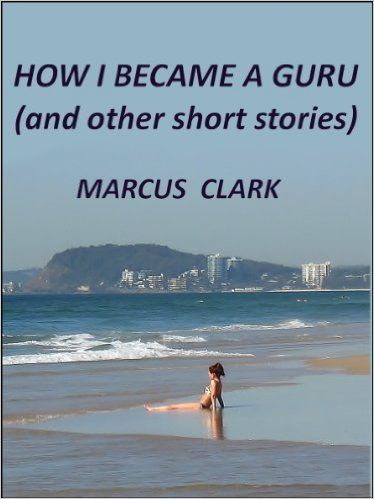 HOW I BECAME A GURU (and other short stories) eBook: MARCUS CLARK: Amazon.com.au: Kindle Store More erotic short stories from Marcus Clark.   Eleven stories in all; the first three are sexual, not crude, but certainly R-rated. The other eight stories, range through humorous, satirical, to dramatic. All stories are set in today's world.