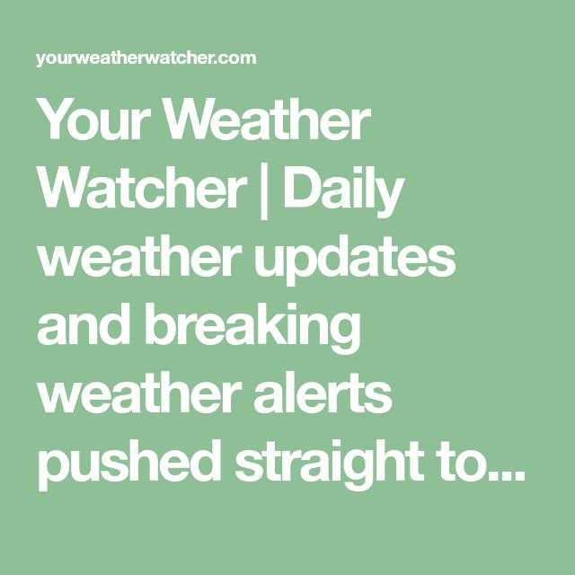 Your Weather Watcher   Daily weather updates and breaking weather alerts pushed straight to your device