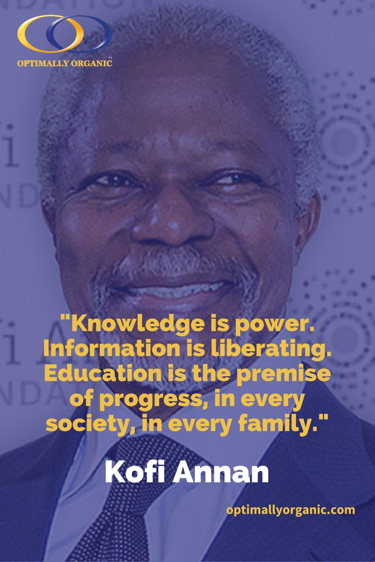 """Knowledge is power. Information is liberating. Education is the premise of progress, in every society, in every family."" Kofi Annan  Enlighten ourselves and people around us with #knowledge #MotivationMonday"