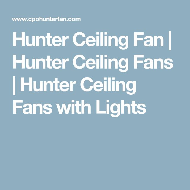 Hunter Ceiling Fan | Hunter Ceiling Fans | Hunter Ceiling Fans with Lights