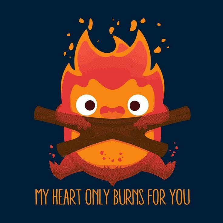 My Heart Only Burns For You. Calcifer From Howl's Moving