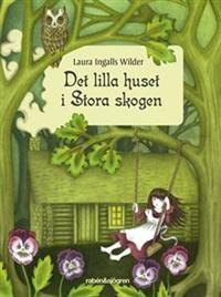 """Det lilla huset i Stora skogen - Laura Ingalls Wilder """"Det var en gång en liten flicka som bodde i stora skogen i en grå timmerstuga. Det fanns inga andra hus. Det fanns inga vägar. Det fanns inga människor. Det fanns bara träd och vilda djur. Men inne i det lilla huset hos far och mor och systrarna var det varmt och tryggt.  Den lilla flickan hette Laura och det här är den första av böckerna om henne."""""""