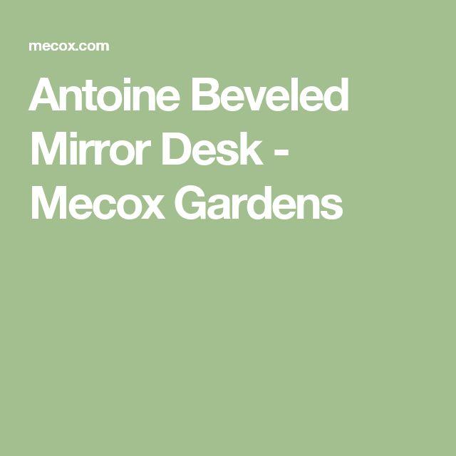 Antoine Beveled Mirror Desk - Mecox Gardens