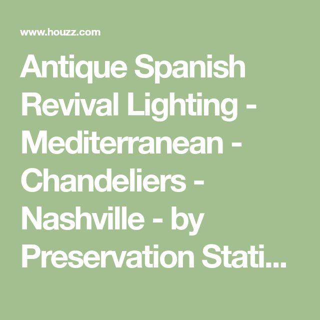 Antique Spanish Revival Lighting - Mediterranean - Chandeliers - Nashville - by Preservation Station