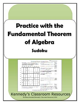 In this worksheet, students will practice the properties of the Fundamental Theorem of Algebra in a fun Sudoku puzzle. This theorem states that a polynomial of degree n has n roots. Materials included:Sudoku puzzleSolutionsThe student directions on the puzzle state: Place the answer in the indicated row and column of the puzzle.