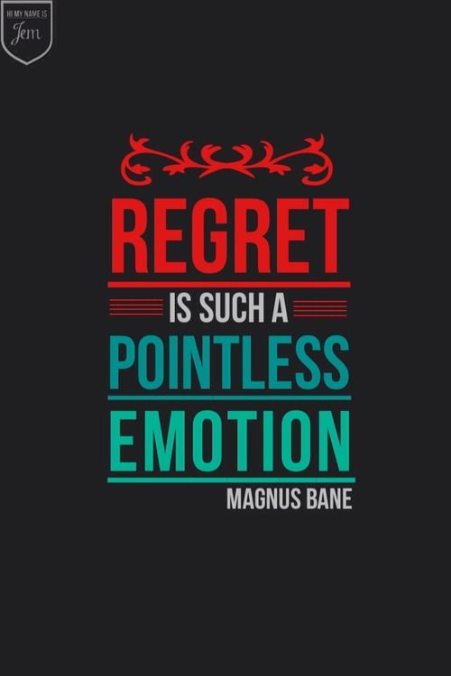 Words to live by and said by one of the coolest warlocks ever! Regret is like an unsharpened pencil, it has no point.