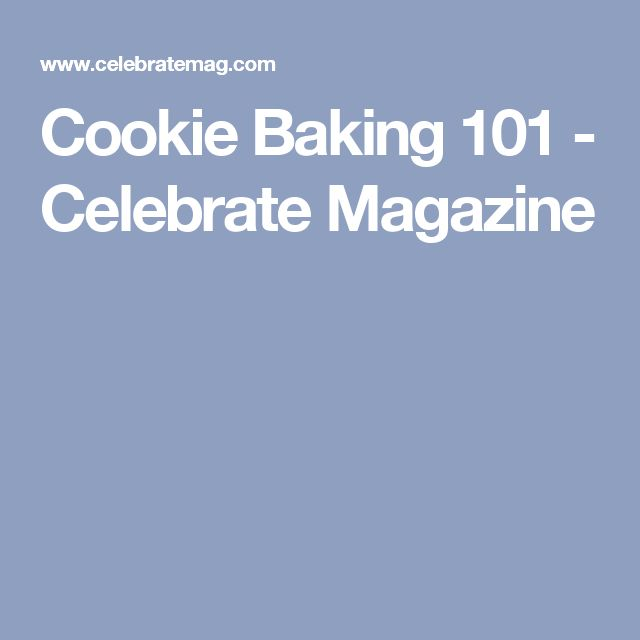 Cookie Baking 101 - Celebrate Magazine