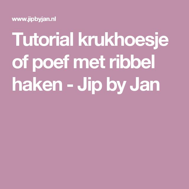 Tutorial krukhoesje of poef met ribbel haken - Jip by Jan