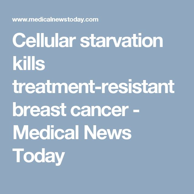 Cellular starvation kills treatment-resistant breast cancer - Medical News Today