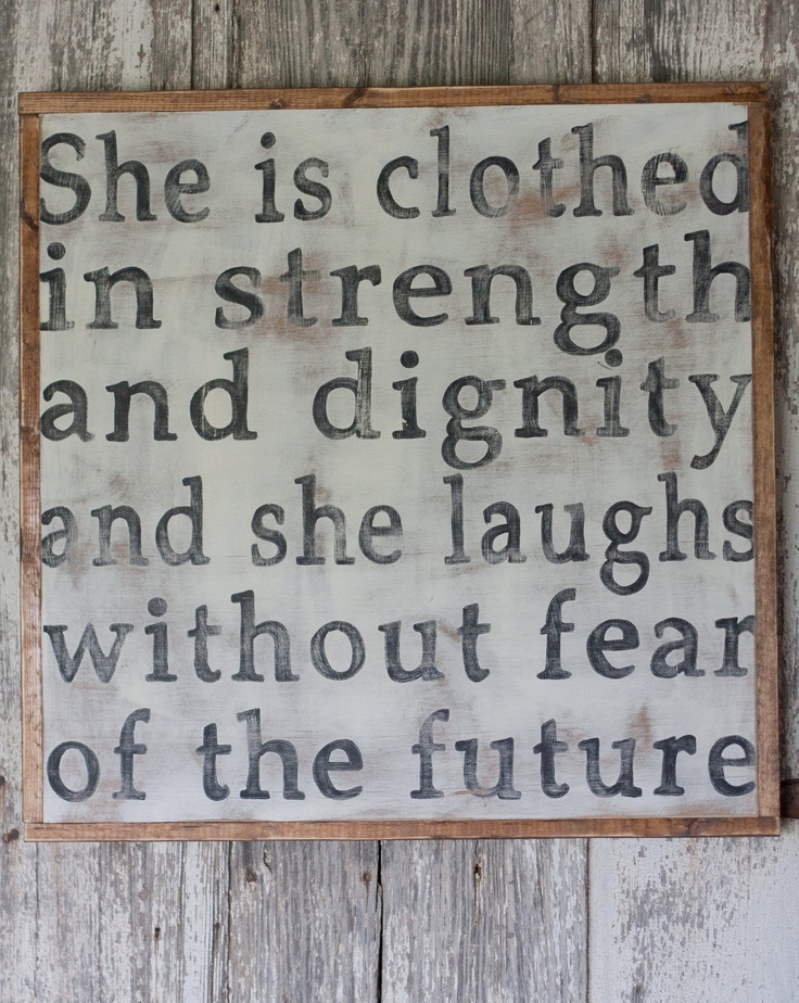 """She is clothed in strength and dignity and she laughs without fear of the future"""