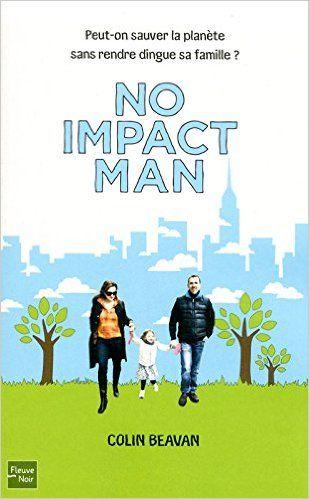 Amazon.fr - No impact man - Peut-on sauver la planète sans rendre dingue sa famille ? - Colin Beavan - Livres