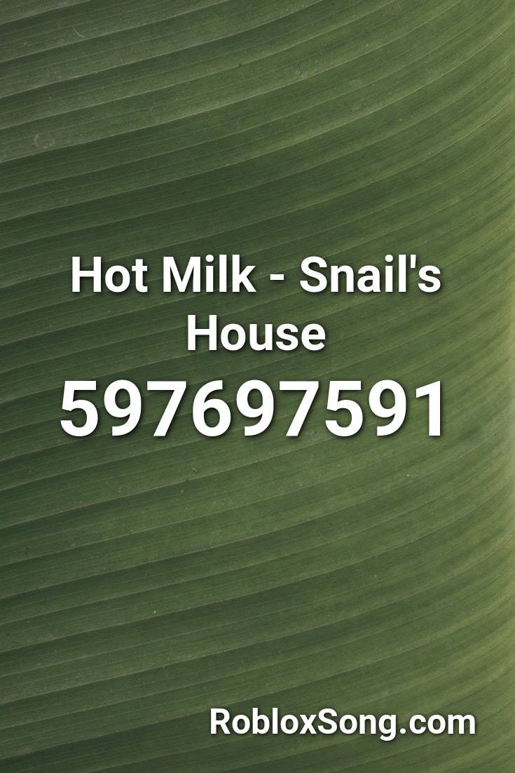Hot Milk Snail S House Roblox Id Roblox Music Codes In 2020
