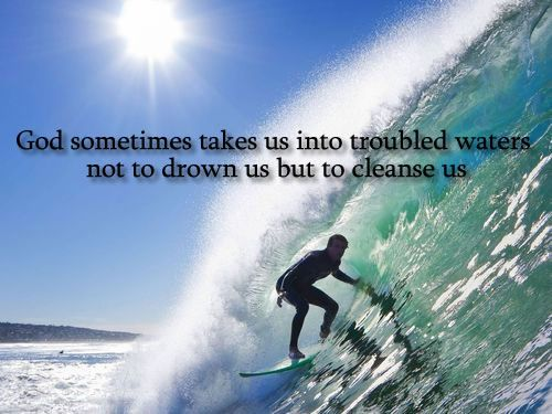 Good Morning Quotes - God sometimes takes us into troubled waters not to drown us but to cleanse us.
