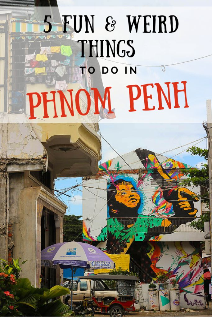 5 Fun & Weird Things to Do in Phnom Penh • Travel Lush