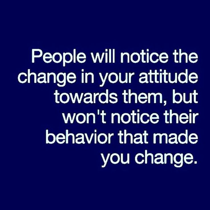 Our attitude towards people is a sure sign of our feelings towards them. It takes a lot for attitude to change, but once it does it's changed for good! However no one understands that it's the behaviour of them, themselves that's caused that change. It mi