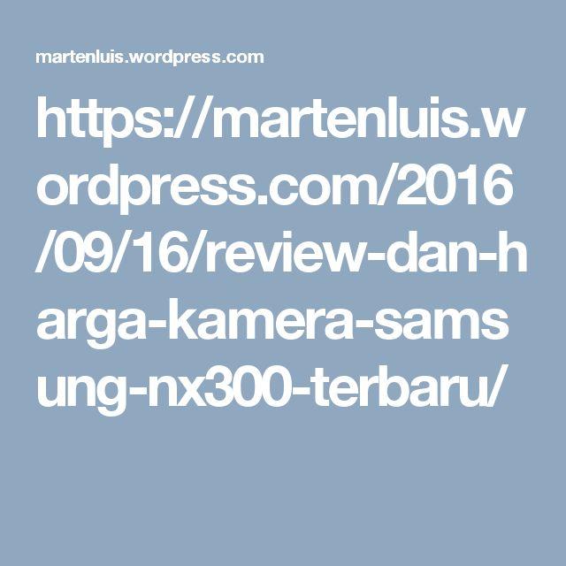 https://martenluis.wordpress.com/2016/09/16/review-dan-harga-kamera-samsung-nx300-terbaru/