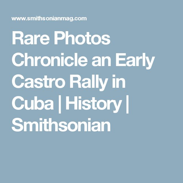 Rare Photos Chronicle an Early Castro Rally in Cuba      |     History | Smithsonian