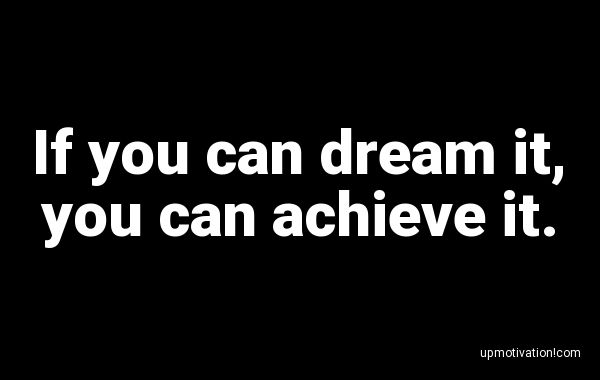 If you can dream it, you can