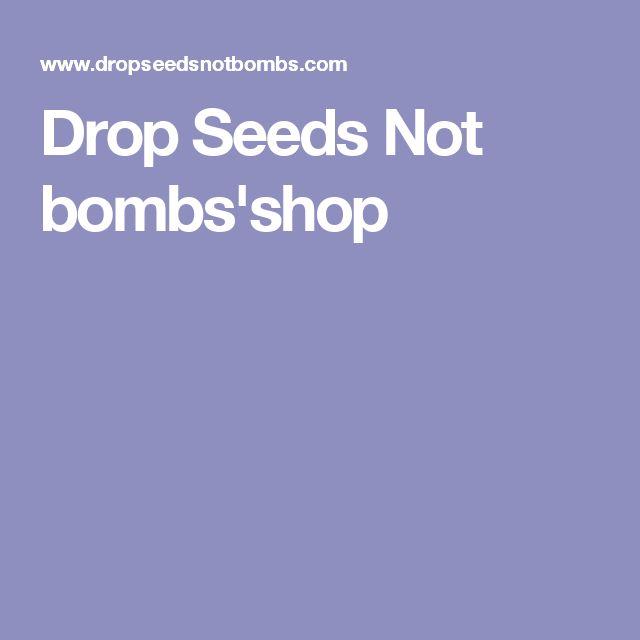 Drop Seeds Not bombs'shop