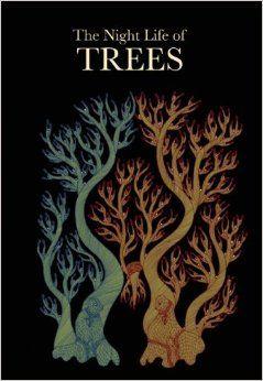 The Night Life of Trees: Durga Bai, Bhajju Shyam, Ram Singh Urveti