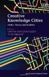 Creative Knowledge Cities (EBOOK) http://www.elgaronline.com/view/9780857932846.xml This book adopts a holistic, integrated and pragmatic approach to exploring the myths, concepts, policies, key conditions and tools for enhancing creative knowledge cities, as well as expounding potentially negative impacts of knowledge based city policies.